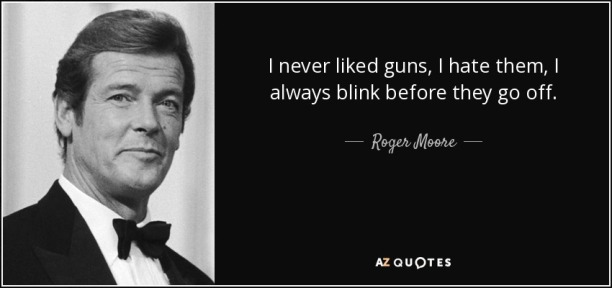 quote-i-never-liked-guns-i-hate-them-i-always-blink-before-they-go-off-roger-moore-20-49-21